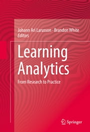 Learning Analytics - From Research to Practice ebook by Johann Ari Larusson,Brandon White