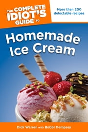 The Complete Idiot's Guide to Homemade Ice Cream ebook by Dick Warren,Bobbi Dempsey