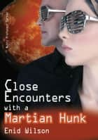 Close Encounters with a Martian Hunk (Romantic Science Fiction) ebook by Enid Wilson