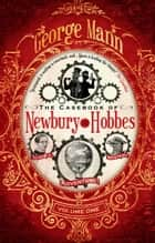 The Casebook of Newbury & Hobbes ebook by  George Mann