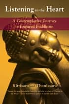 Listening to the Heart - A Contemplative Journey to Engaged Buddhism ebook by Kittisaro, Thanissara