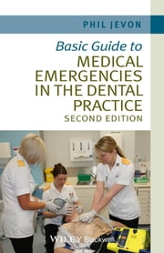 Basic Guide to Medical Emergencies in the Dental Practice ebook by Philip Jevon