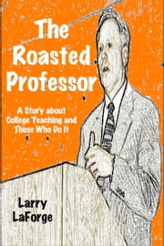 The Roasted Professor ebook by Larry LaForge