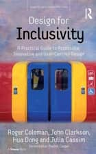 Design for Inclusivity - A Practical Guide to Accessible, Innovative and User-Centred Design ebook by Roger Coleman, John Clarkson, Julia Cassim