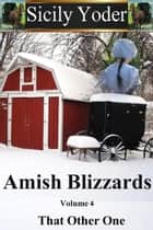 Amish Blizzards: Volume Four: That Other One - Amish Blizzards, #4 ebook by Sicily Yoder