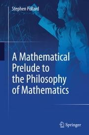 A Mathematical Prelude to the Philosophy of Mathematics ebook by Stephen Pollard