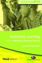 Assessing Learning in the Lifelong Learning Sector ebook by Jonathan Tummons
