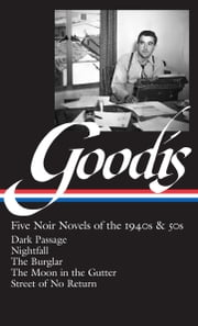 David Goodis: Five Noir Novels of the 1940s & 50s (LOA #225) - Dark Passage / Nightfall / The Burglar / The Moon in the Gutter / Street of No Return ebook by Robert Polito