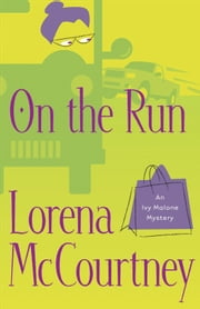 On the Run (An Ivy Malone Mystery Book #3) - A Novel ebook by Lorena McCourtney