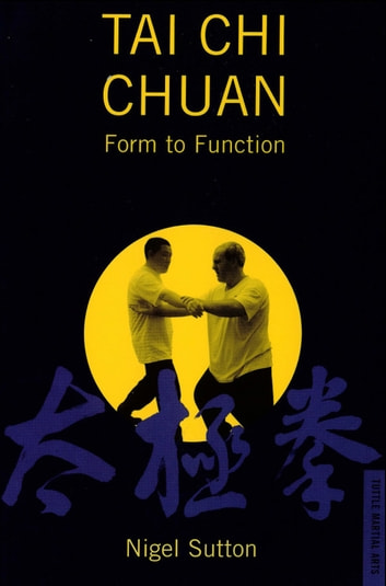 Tai Chi Chuan Form to Fuction ebook by Nigel Sutton