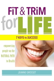 Fit & Trim for Life - 7 Keys to Success ebook by Jeanne Grosset