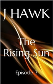 The Rising Sun - Episode 2 ebook by J Hawk