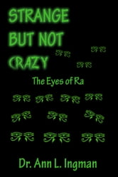 Strange But Not Crazy - The Eyes of Ra ebook by Dr. Ann L. Ingman