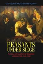 Peasants under Siege ebook by Gail Kligman,Katherine Verdery