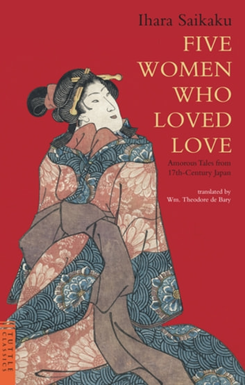 Five Women Who Loved Love - Amorous Tales from 17th-Century Japan ebook by Ihara Saikaku