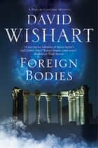 Foreign Bodies ebook by David Wishart