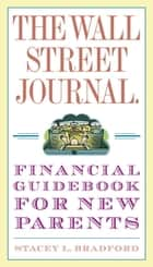 The Wall Street Journal. Financial Guidebook for New Parents ebook by Stacey L. Bradford