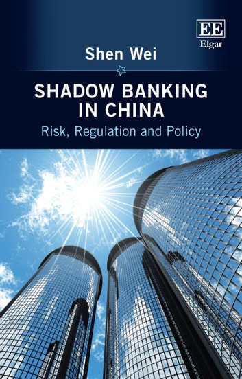 Shadow Banking in China - Risk, Regulation and Policy ebook by Wei Shen