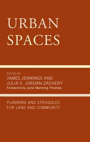 Urban Spaces - Planning and Struggles for Land and Community ebook by James Jennings,Julia S. Jordan-Zachery,June Manning Thomas,James DeFilippis,Robert Fisher,Kim Geron,James Jennings,Michael Liu,June Manning Thomas,David McBride,Don Mitchell,Tony Roshan Samara,Eric Shragge,Robert W. Smith