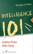 Intelligence 101 ebook by Jonathan Plucker, PhD,Amber Esping, PhD