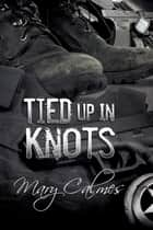 Tied Up in Knots ebook by Mary Calmes