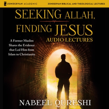 Seeking Allah, Finding Jesus: Audio Lectures - A Former Muslim Shares the Evidence that Led Him from Islam to Christianity audiobook by Nabeel Qureshi