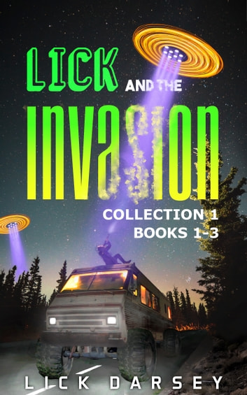 Lick and the Invasion: Books 1 - 3 ebook by Lick Darsey