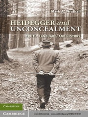 Heidegger and Unconcealment - Truth, Language, and History ebook by Mark A. Wrathall