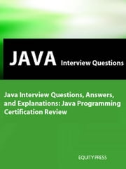 Java Interview Questions, Answers, and Explanations: Java Programming Certificatation Review ebook by Sanchez, Terry