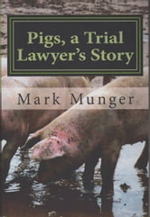 Pigs, a Trial Lawyer's Story ebook by Mark Munger
