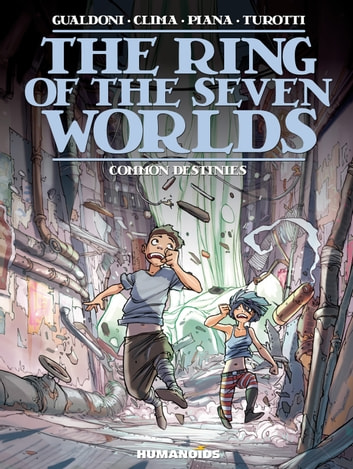 The Ring of the Seven Worlds #4 : Common Destinies - Common Destinies ebook by Davide Turotti,Giovanni Gualdoni,Gabriele Clima,Matteo Piana