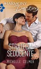 Strategia seducente ebook by Michelle Celmer