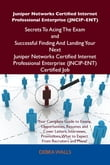 Juniper Networks Certified Internet Professional Enterprise (JNCIP-ENT) Secrets To Acing The Exam and Successful Finding And Landing Your Next Juniper Networks Certified Internet Professional Enterprise (JNCIP-ENT) Certified Job