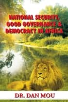 National Security, Good Governance & Democracy in Africa ebook by Dr. Dan Mou