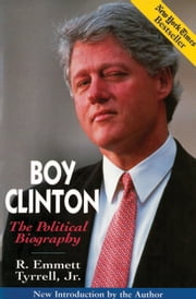 Boy Clinton - The Political Biography ebook by R. Emmett Tyrrell, Jr.
