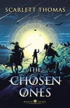 The Chosen Ones ebook by Scarlett Thomas