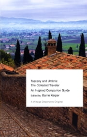 Tuscany and Umbria: The Collected Traveler ebook by Barrie Kerper