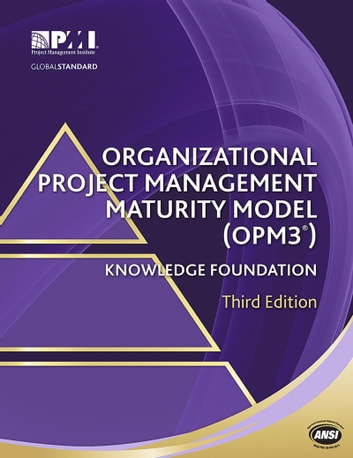 Organizational Project Management Maturity Model (OPM3®) Knowledge Foundation ebook by Project Management Institute