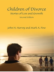 Children of Divorce - Stories of Loss and Growth, Second Edition ebook by John H. Harvey,Mark A. Fine