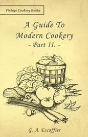 A Guide to Modern Cookery - Part II. ebook by G. A. Escoffier