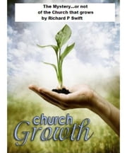 They Mystery...or not of the Church that Grows ebook by Richard Swift