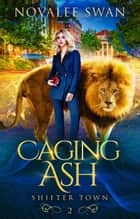 Caging Ash - Shifter Town, #2 ebook by Novalee Swan