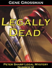 Legally Dead: Peter Sharp Legal Mystery #12 ebook by Gene Grossman