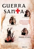 Guerra Santa ebook by Nigel Cliff