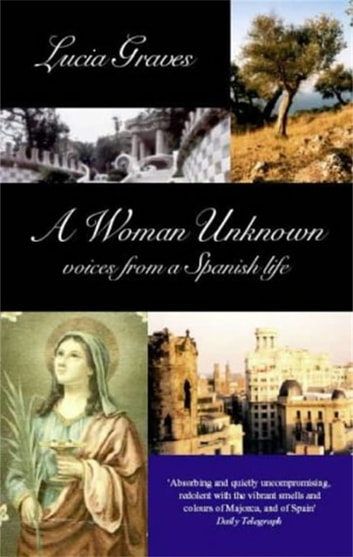 A Woman Unknown - Voices from a Spanish Life eBook by Lucia Graves