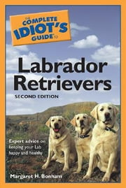 The Complete Idiot's Guide to Labrador Retrievers, 2nd Edition ebook by Margaret H. Bonham