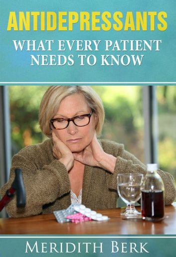 Antidepressants: What Every Patient Needs to Know ebook by Meridith Berk