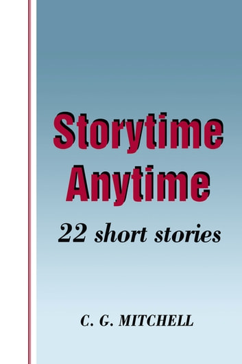 Storytime Anytime - 22 Short Stories ebook by C.G. Mitchell