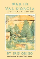 War in Val D'Orcia - An Italian War Diary, 1943-1944 ebook by Iris Origo
