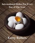 International Dishes For Every Day of The Year. ebook by Kerry Butters
